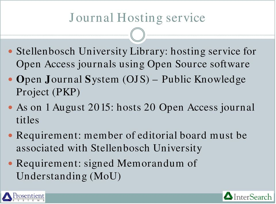 As on 1 August 2015: hosts 20 Open Access journal titles Requirement: member of editorial