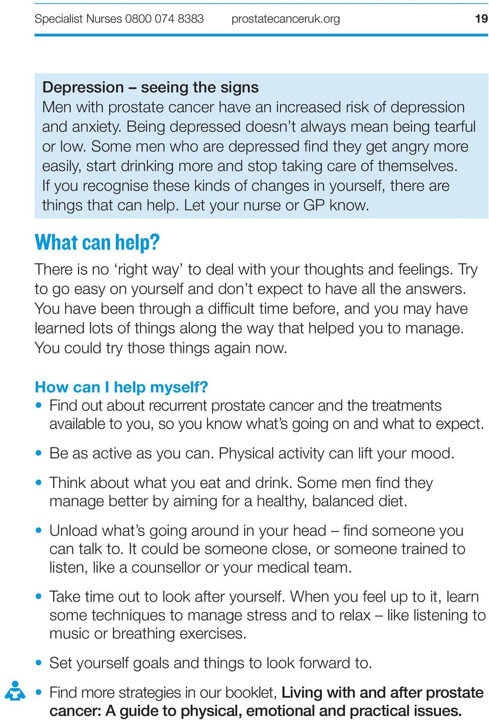 Let your nurse or GP know. What can help? There is no right way to deal with your thoughts and feelings. Try to go easy on yourself and don t expect to have all the answers.