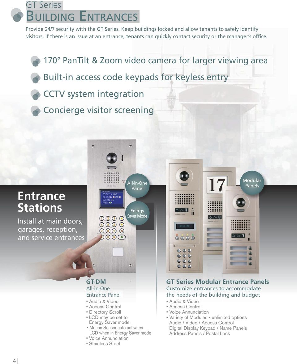 170 PanTilt & Zoom video camera for larger viewing area Built-in access code keypads for keyless entry CCTV system integration Concierge visitor screening Entrance Stations Install at main doors,