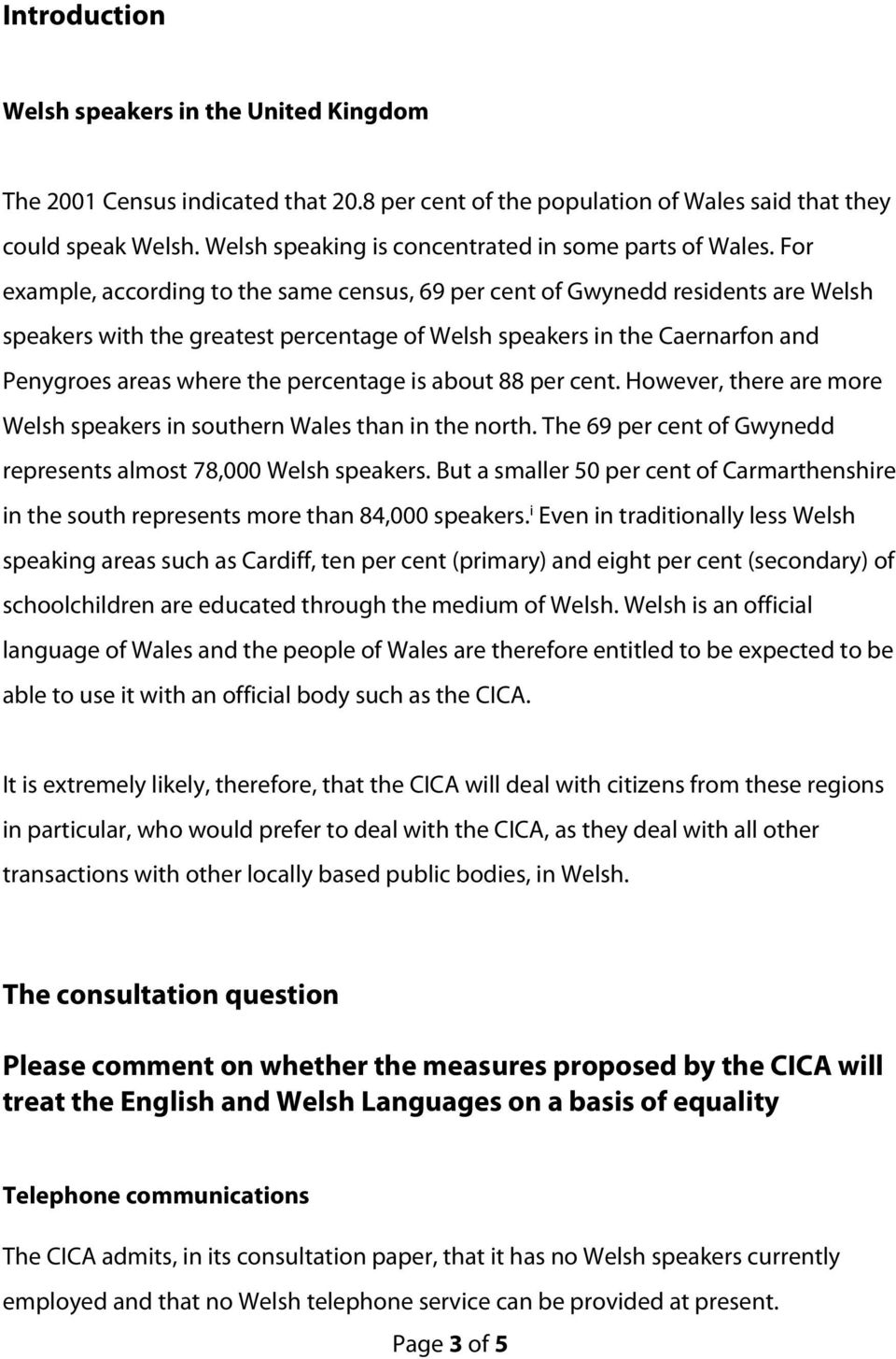For example, according to the same census, 69 per cent of Gwynedd residents are Welsh speakers with the greatest percentage of Welsh speakers in the Caernarfon and Penygroes areas where the