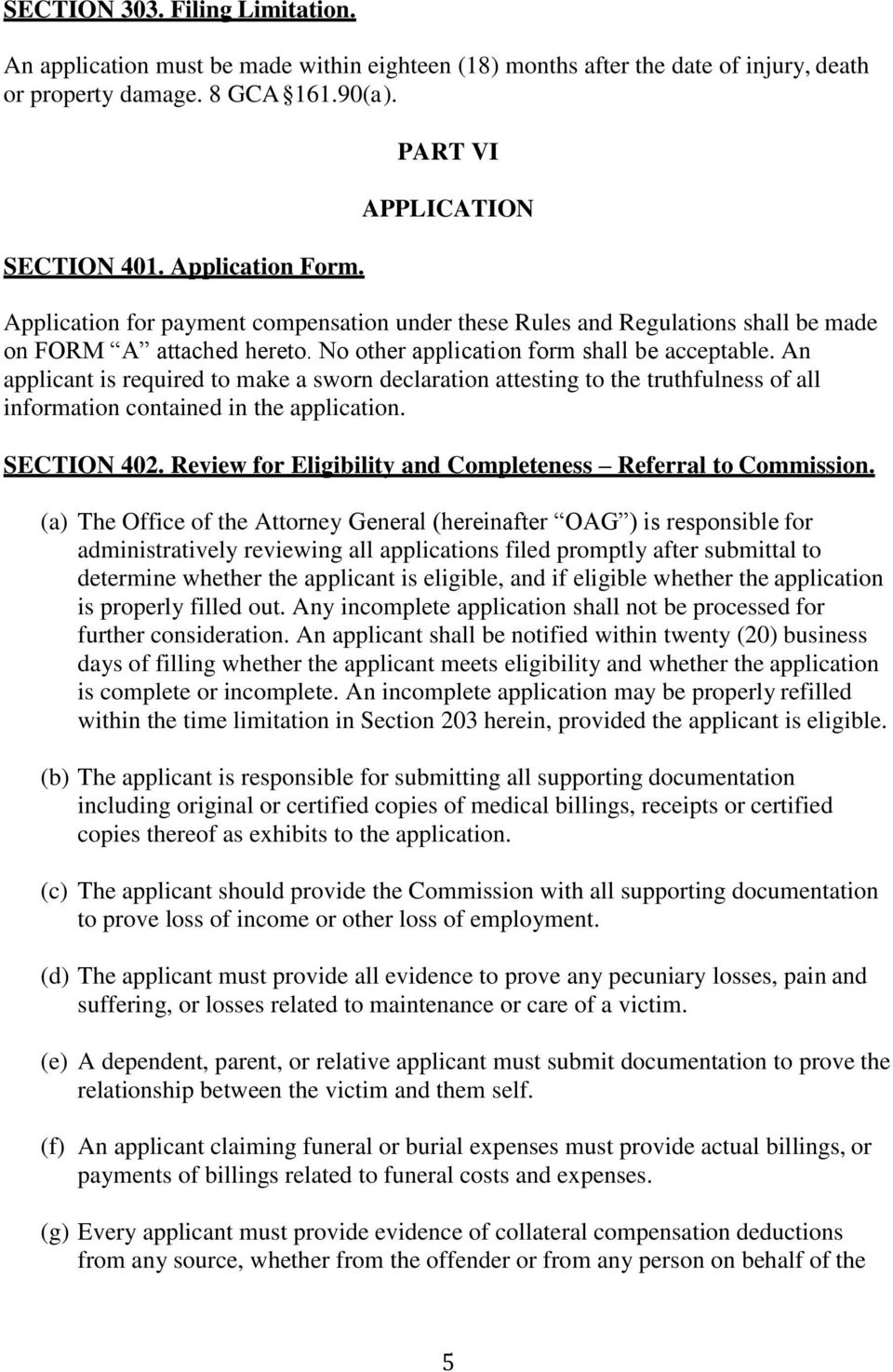 An applicant is required to make a sworn declaration attesting to the truthfulness of all information contained in the application. SECTION 402.