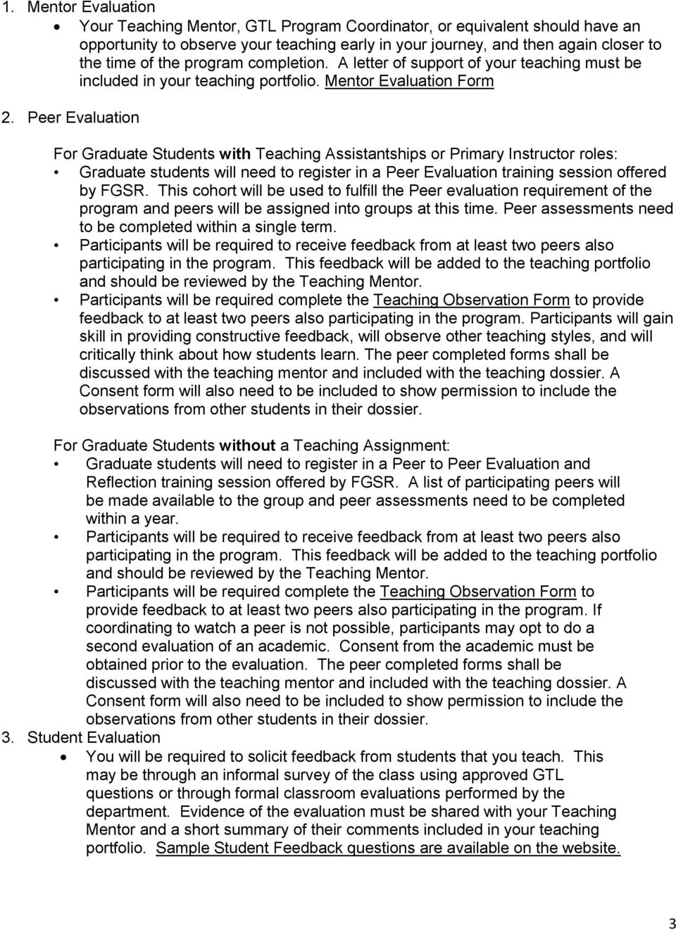 Peer Evaluation For Graduate Students with Teaching Assistantships or Primary Instructor roles: Graduate students will need to register in a Peer Evaluation training session offered by FGSR.