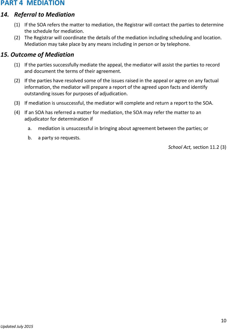 Outcome of Mediation (1) If the parties successfully mediate the appeal, the mediator will assist the parties to record and document the terms of their agreement.