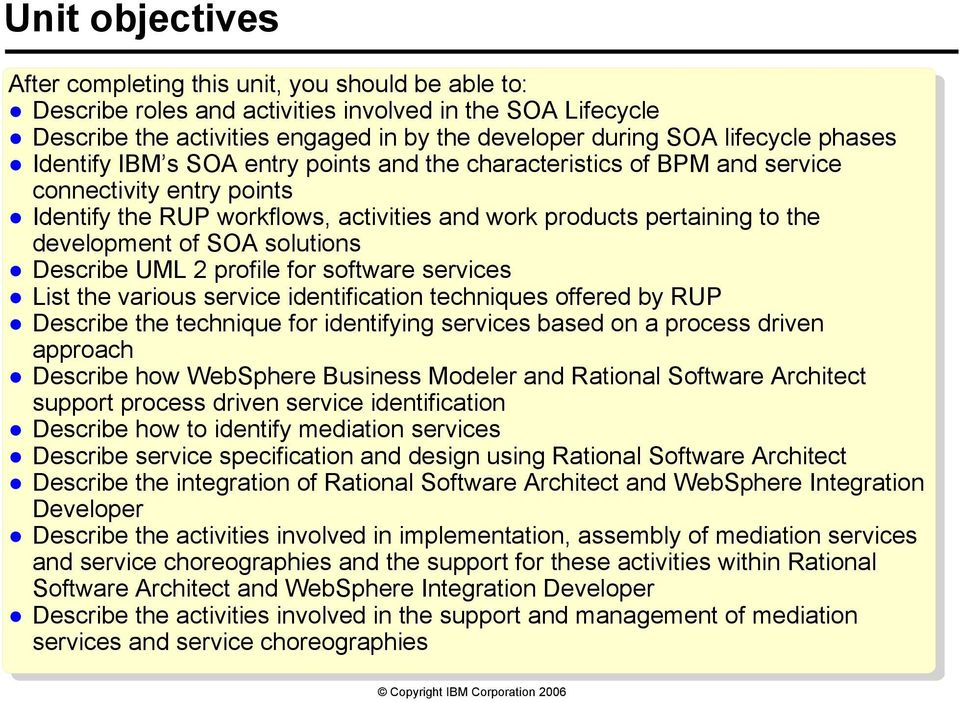 SOA solutions Describe UML 2 profile for software services List the various service identification techniques offered by RUP Describe the technique for identifying services based on a process driven