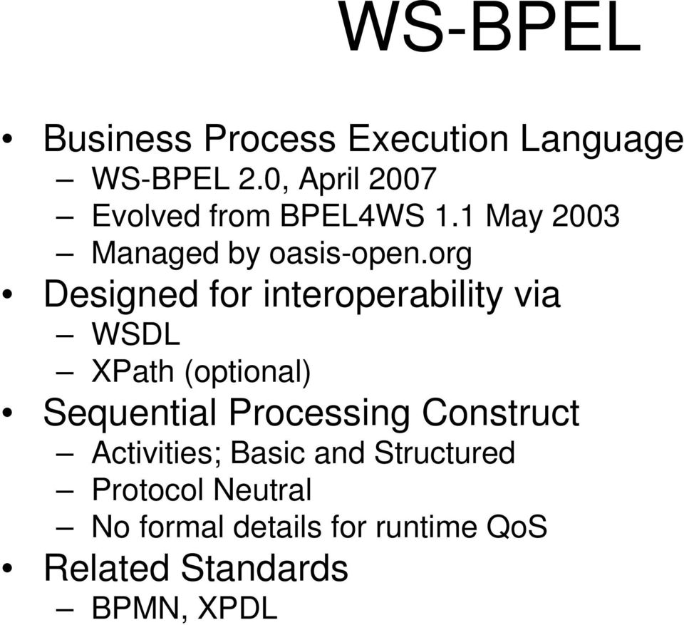 org Designed for interoperability via WSDL XPath (optional) Sequential Processing