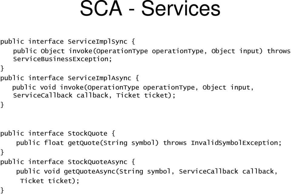 ServiceCallback callback, Ticket ticket); } public interface StockQuote { public float getquote(string symbol) throws