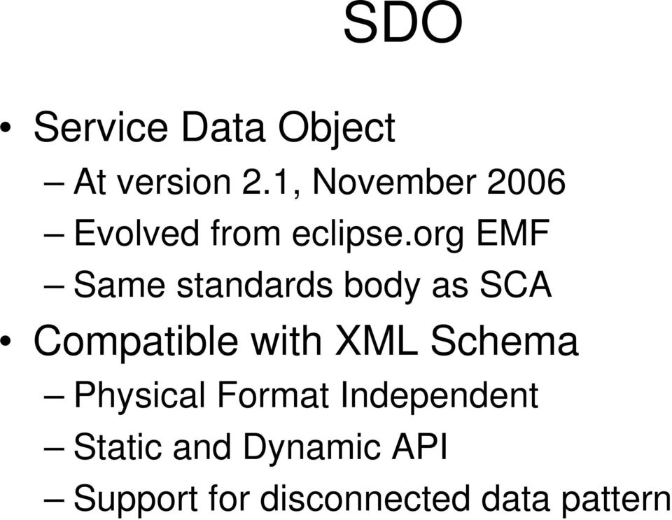 org EMF Same standards body as SCA Compatible with XML