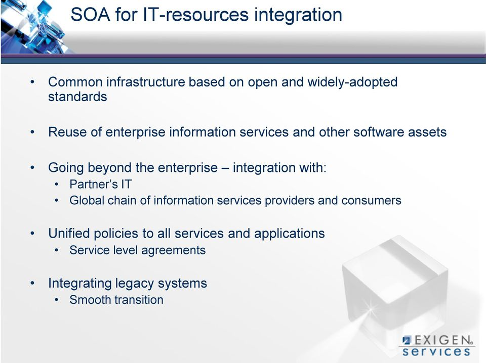 integration with: Partner s IT Global chain of information services providers and consumers Unified