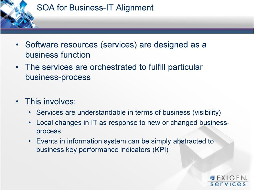 understandable in terms of business (visibility) Local changes in IT as response to new or changed