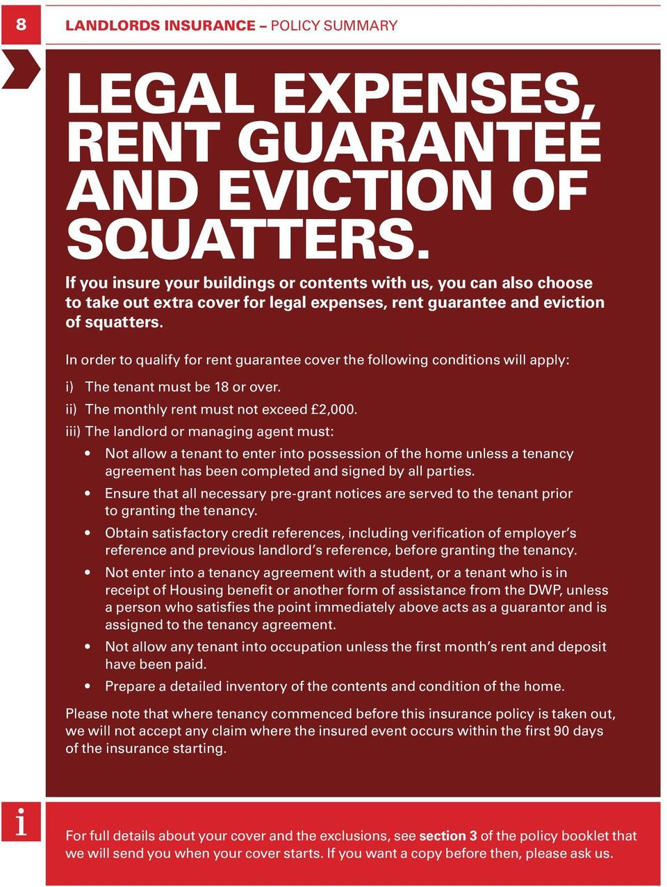 In order to qualify for rent guarantee cover the following conditions will apply: i) The tenant must be 18 or over. ii) The monthly rent must not exceed 2,000.