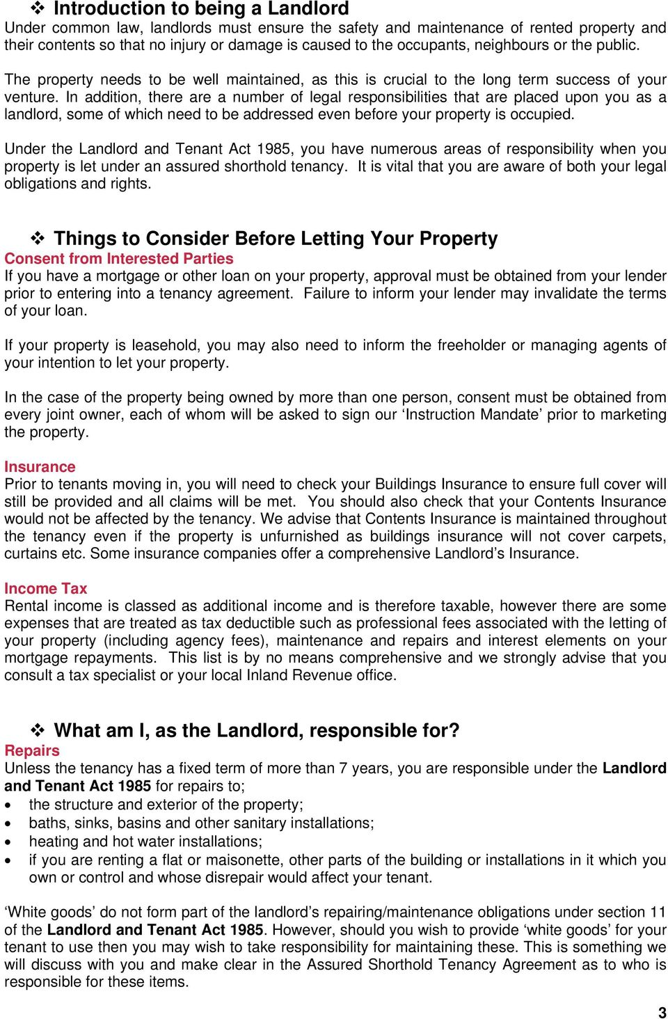 In addition, there are a number of legal responsibilities that are placed upon you as a landlord, some of which need to be addressed even before your property is occupied.