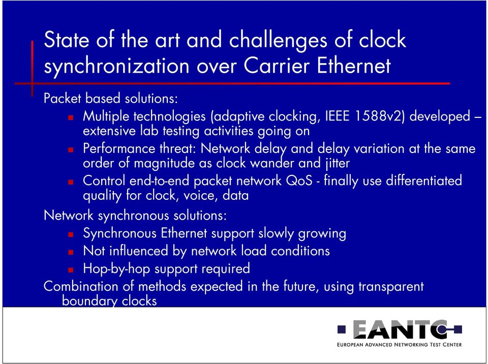 jitter Control end-to-end packet network QoS - finally use differentiated quality for clock, voice, data Network synchronous solutions: Synchronous Ethernet