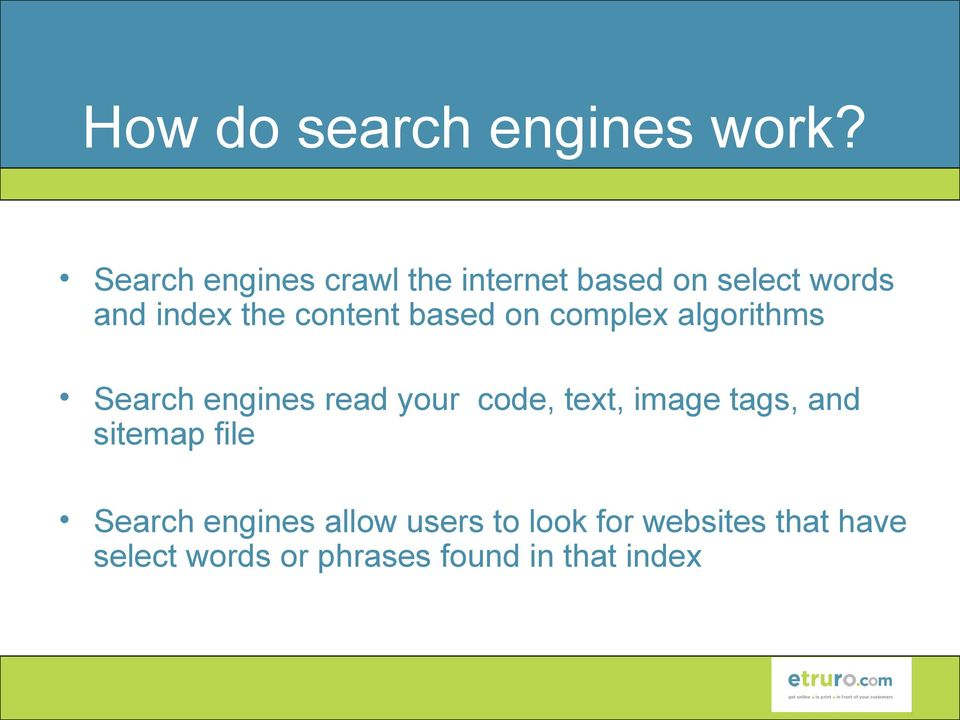 content based on complex algorithms Search engines read your code, text,