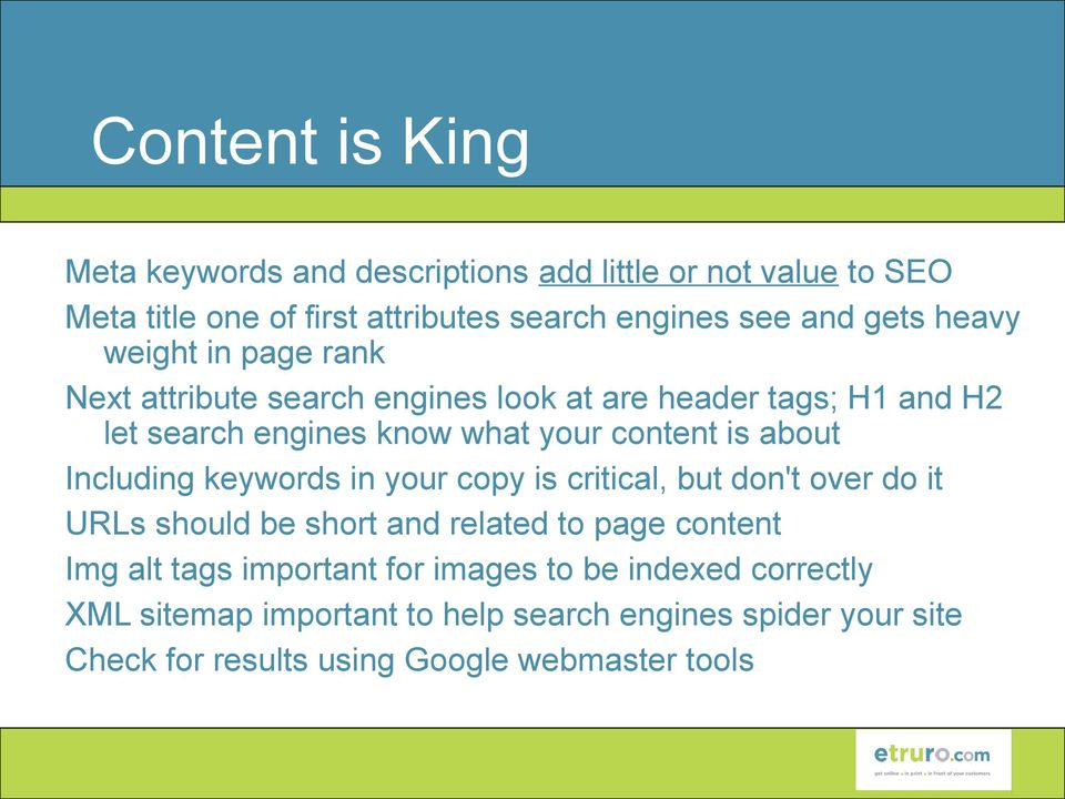 about Including keywords in your copy is critical, but don't over do it URLs should be short and related to page content Img alt tags