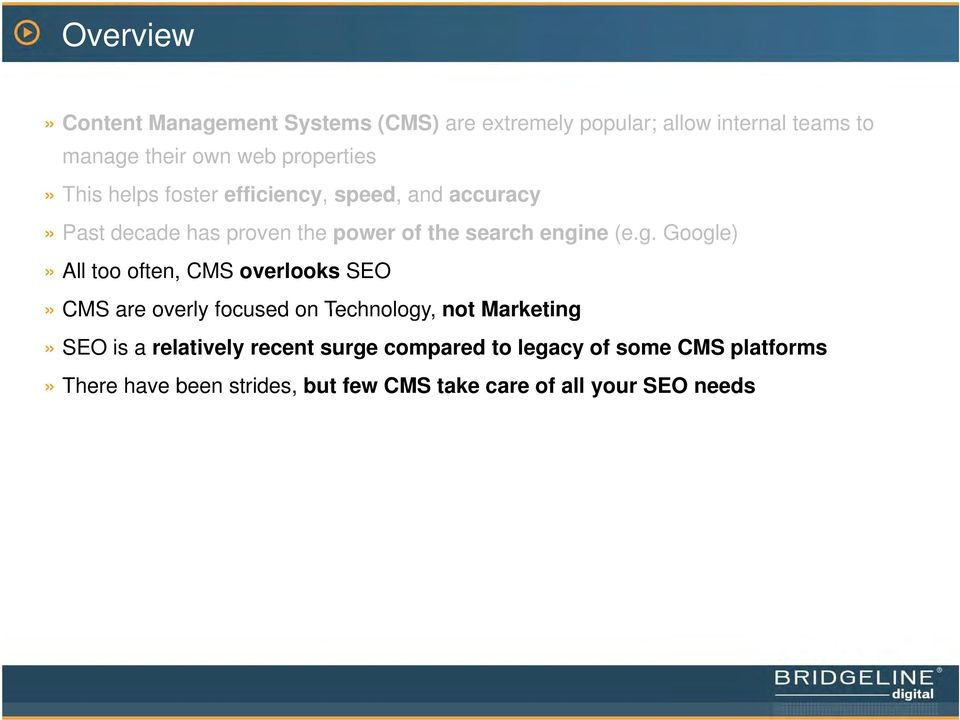 (e.g. Google)» All too often, CMS overlooks SEO» CMS are overly focused on Technology, not Marketing» SEO is a
