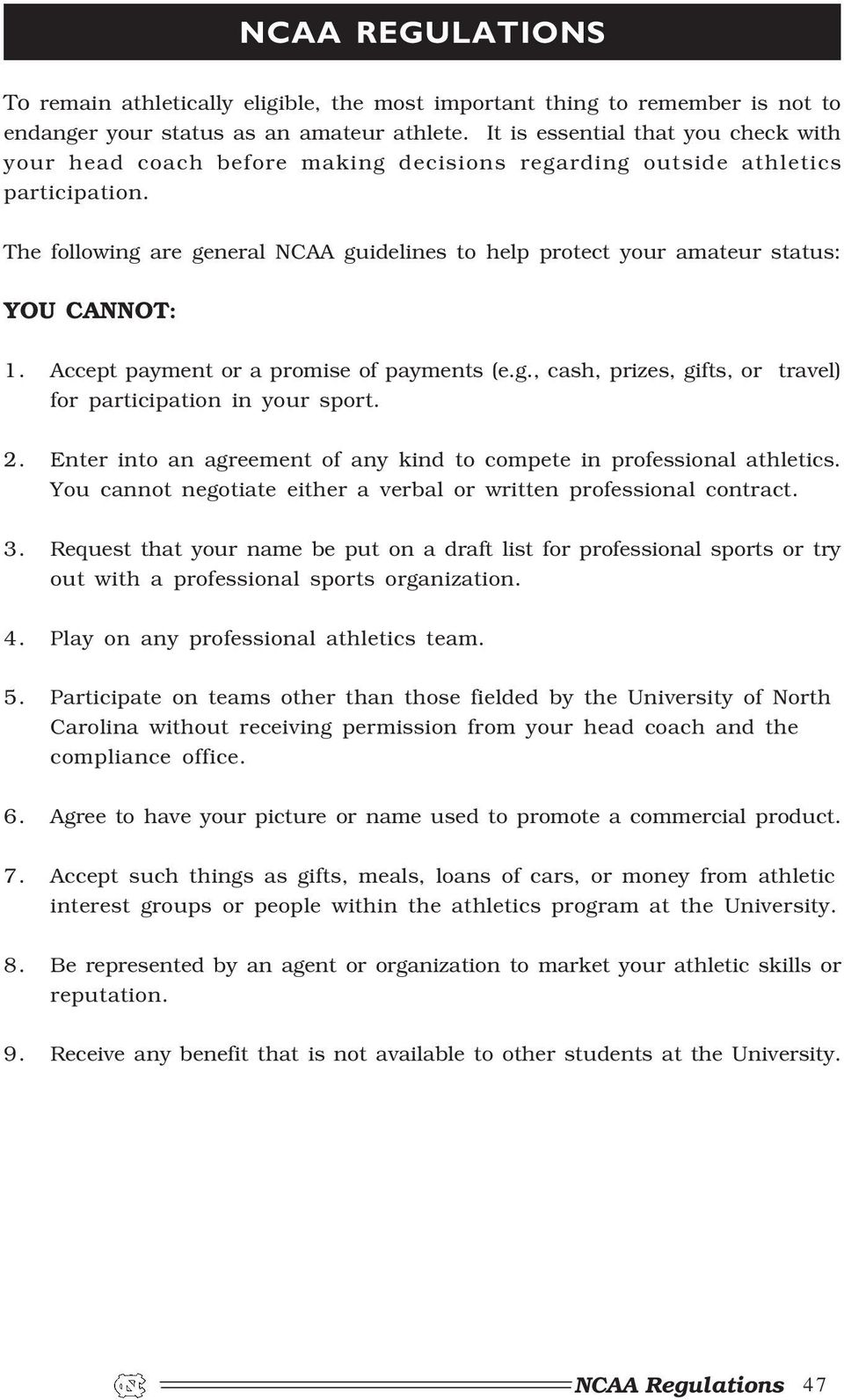 The following are general NCAA guidelines to help protect your amateur status: YOU CANNOT: 1. Accept payment or a promise of payments (e.g., cash, prizes, gifts, or travel) for participation in your sport.