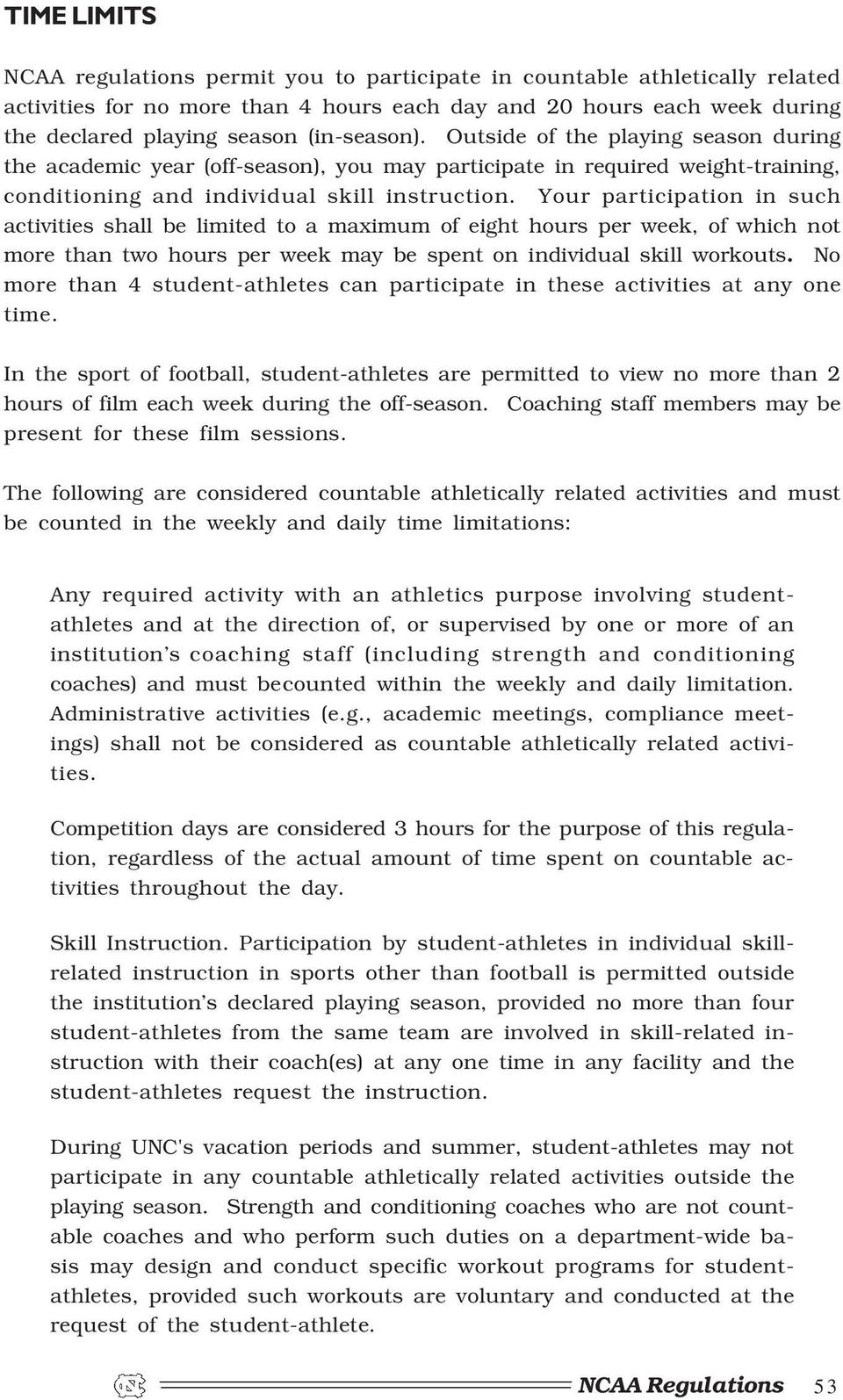 Your participation in such activities shall be limited to a maximum of eight hours per week, of which not more than two hours per week may be spent on individual skill workouts.