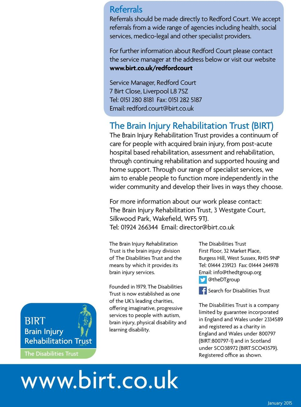court@birt.co.uk The Brain Injury Rehabilitation Trust (BIRT) The Brain Injury Rehabilitation Trust provides a continuum of care for people with acquired brain injury, from post-acute hospital based