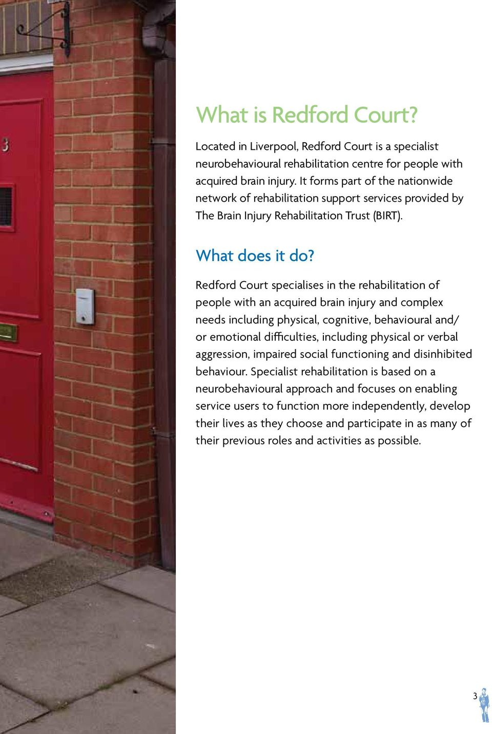 Redford Court specialises in the rehabilitation of people with an acquired brain injury and complex needs including physical, cognitive, behavioural and/ or emotional difficulties, including physical