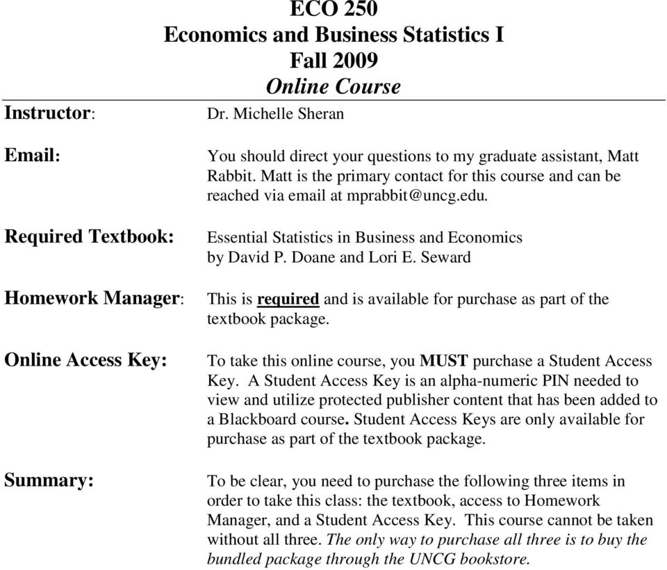 Required Textbook: Homework Manager: Online Access Key: Summary: Essential Statistics in Business and Economics by David P. Doane and Lori E.