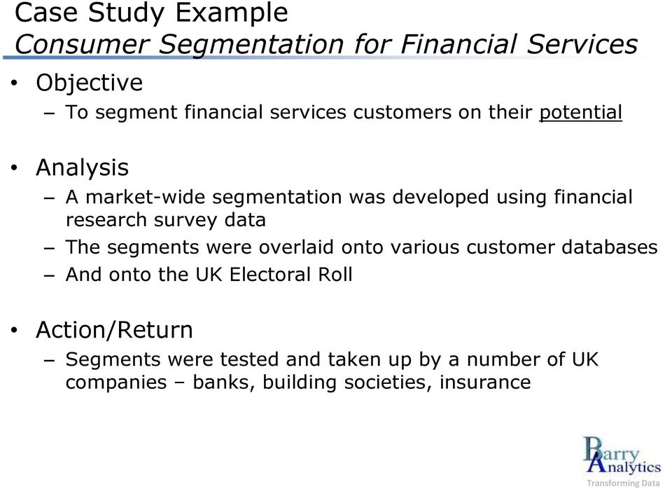 survey data The segments were verlaid nt varius custmer databases And nt the UK Electral Rll