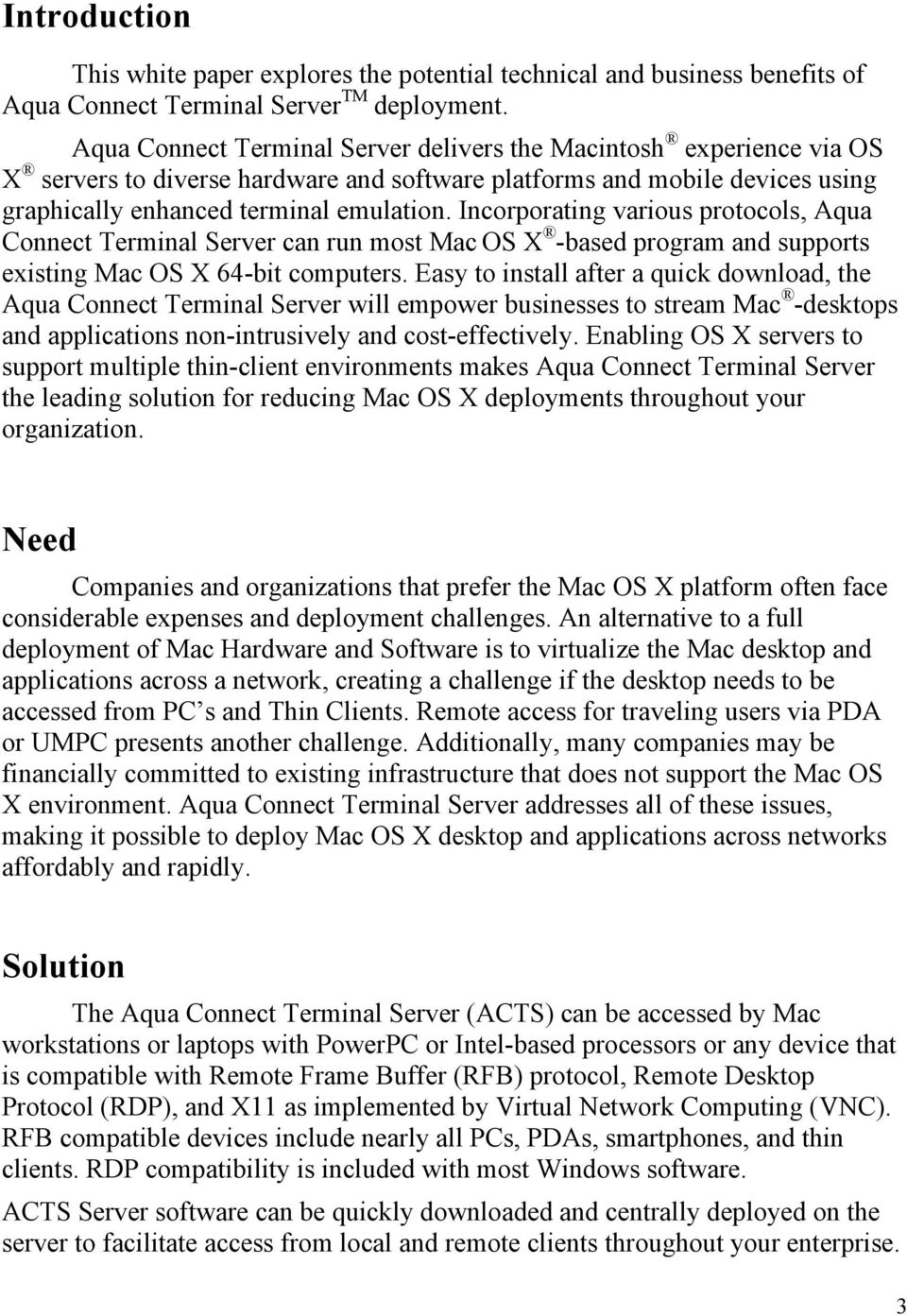 Incorporating various protocols, Aqua Connect Terminal Server can run most Mac OS X -based program and supports existing Mac OS X 64-bit computers.