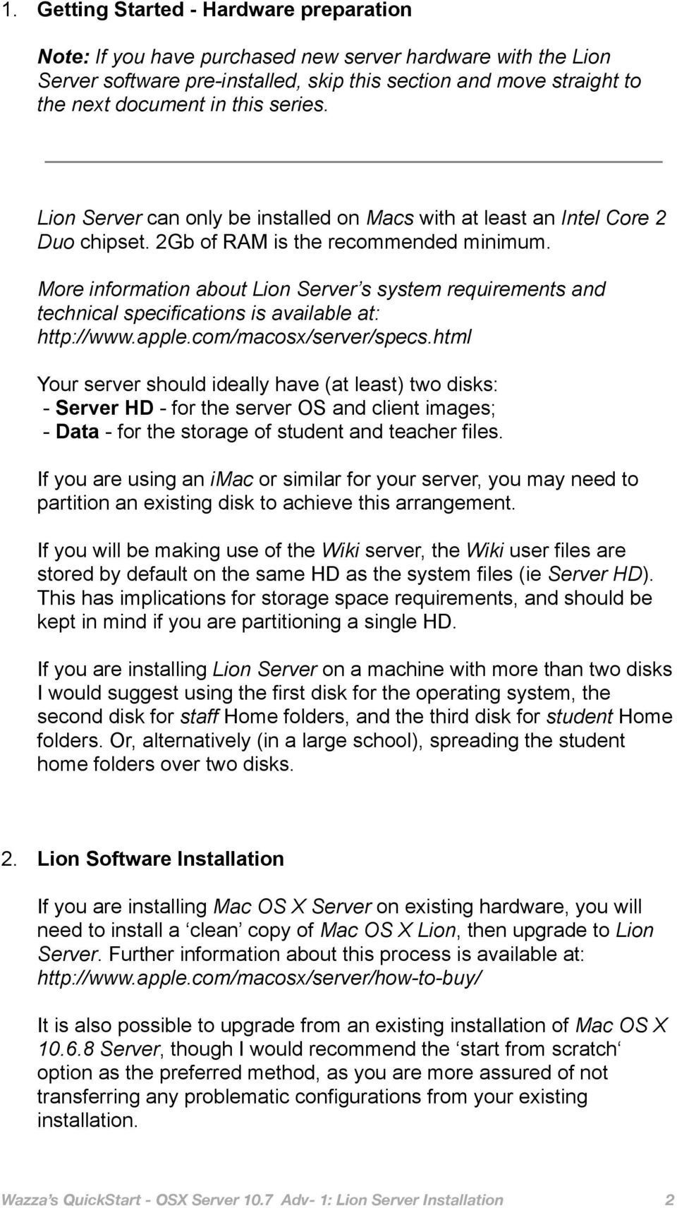 More information about Lion Server s system requirements and technical specifications is available at: http://www.apple.com/macosx/server/specs.
