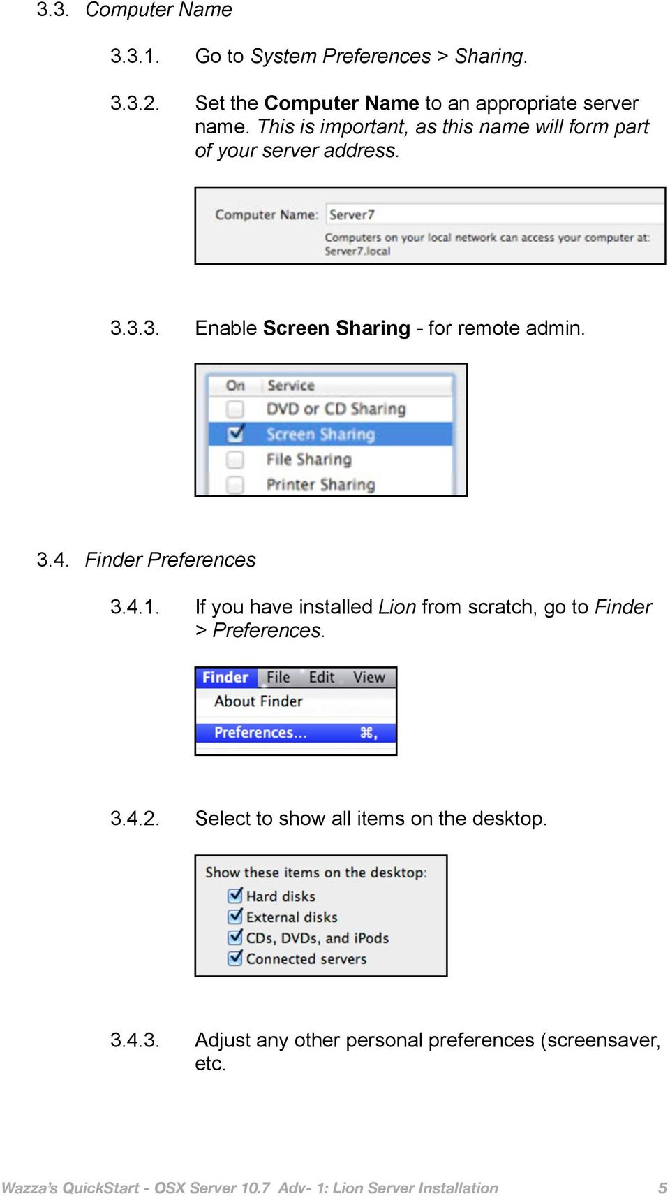 Finder Preferences 3.4.1. If you have installed Lion from scratch, go to Finder > Preferences. 3.4.2.