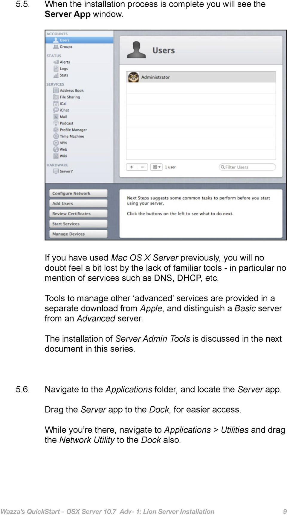 Tools to manage other advanced services are provided in a separate download from Apple, and distinguish a Basic server from an Advanced server.