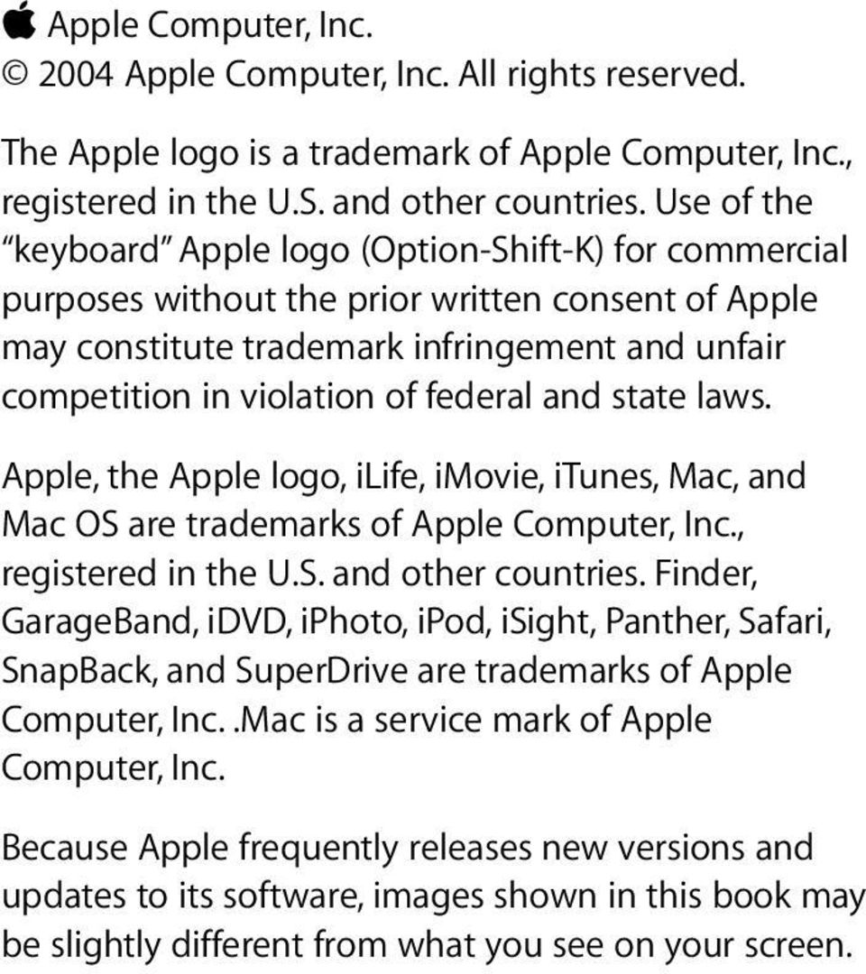 and state laws. Apple, the Apple logo, ilife, imovie, itunes, Mac, and Mac OS are trademarks of Apple Computer, Inc., registered in the U.S. and other countries.