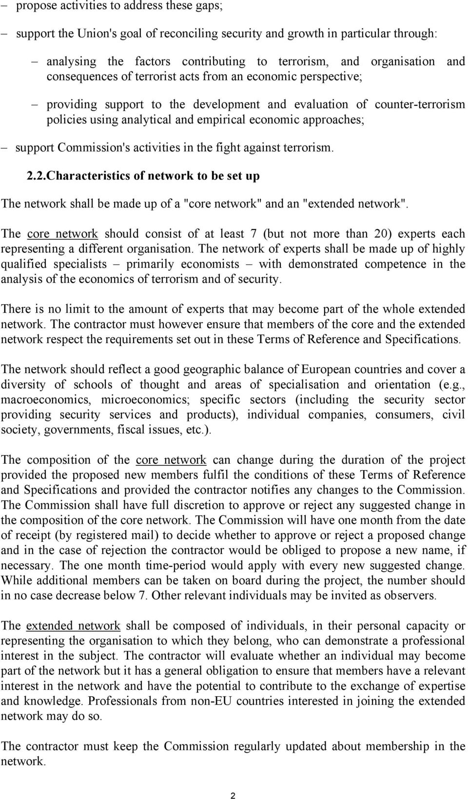"support Commission's activities in the fight against terrorism. 2.2.Characteristics of network to be set up The network shall be made up of a ""core network"" and an ""extended network""."