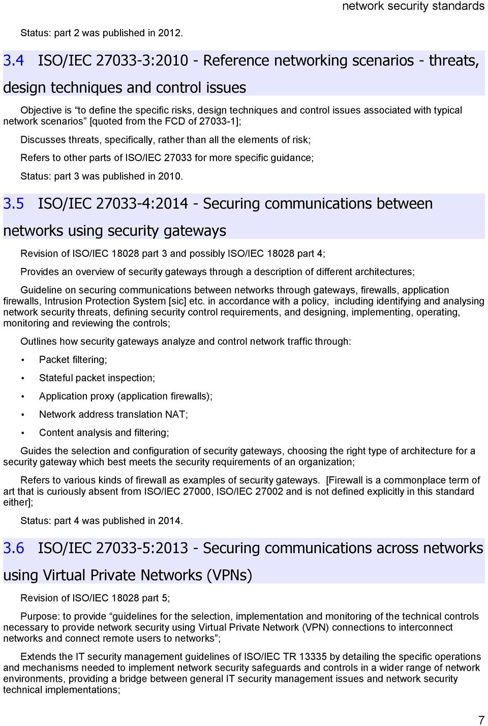 typical network scenarios [quoted from the FCD of 27033-1]; Discusses threats, specifically, rather than all the elements of risk; Refers to other parts of ISO/IEC 27033 for more specific guidance;