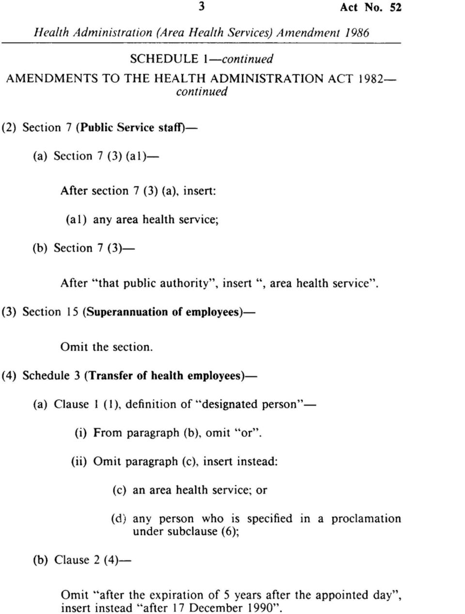 "health service; (b) Section 7 (3) After ""that public authority"", insert "", area health service"". (3) Section 15 (Superannuation of employees) Omit the section."