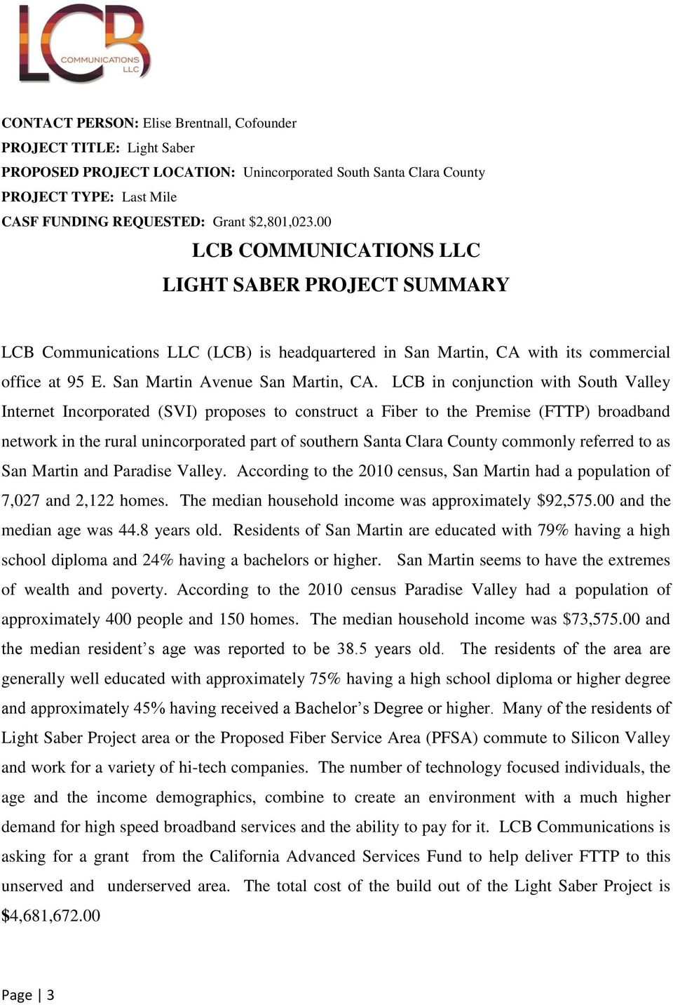 LCB in conjunction with South Valley Internet Incorporated (SVI) proposes to construct a Fiber to the Premise (FTTP) broadband network in the rural unincorporated part of southern Santa Clara County