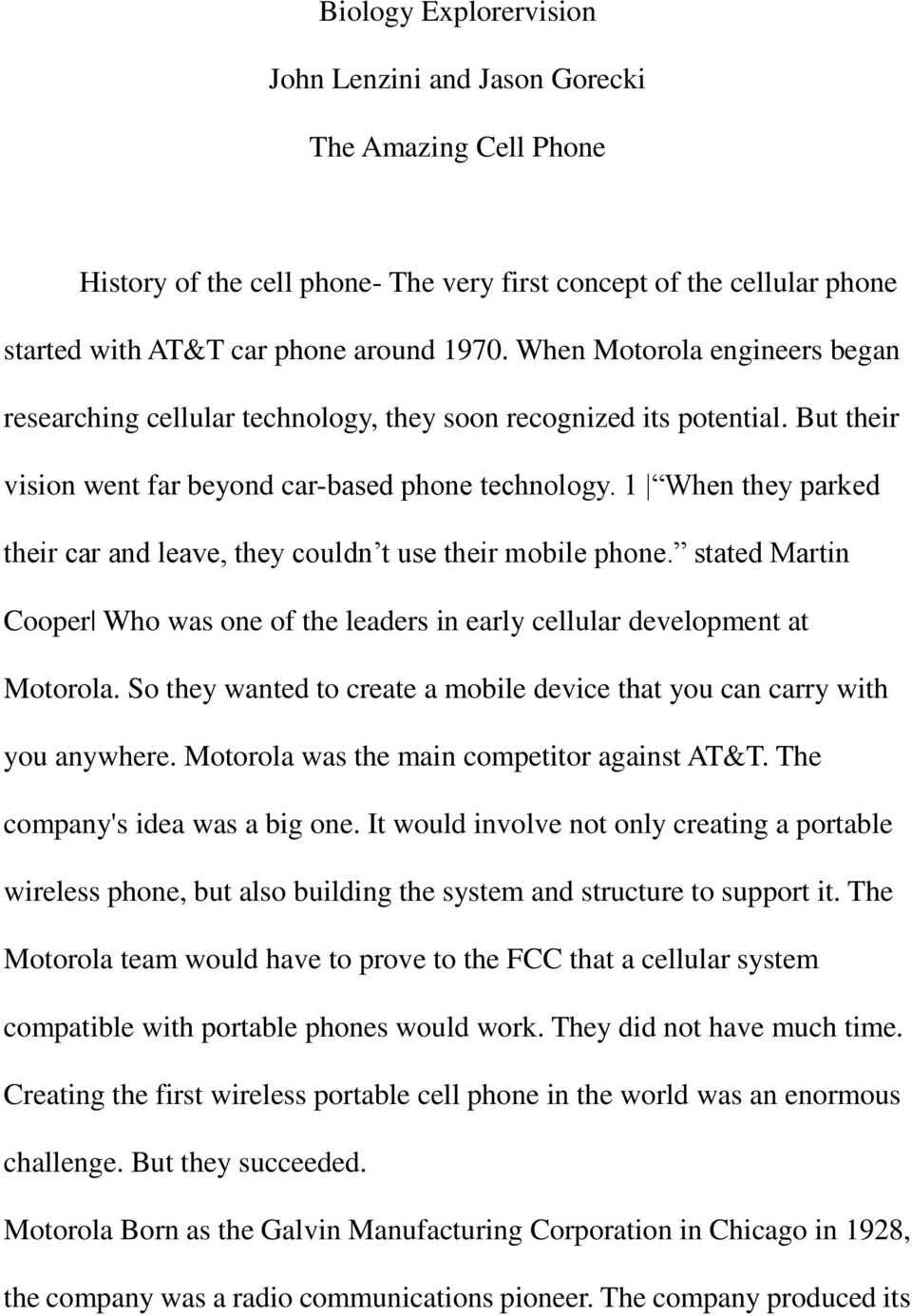 1 When they parked their car and leave, they couldn t use their mobile phone. stated Martin Cooper Who was one of the leaders in early cellular development at Motorola.