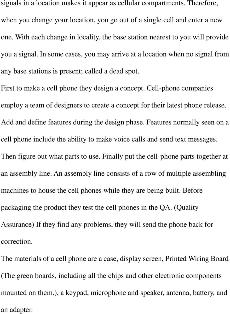 In some cases, you may arrive at a location when no signal from any base stations is present; called a dead spot. First to make a cell phone they design a concept.