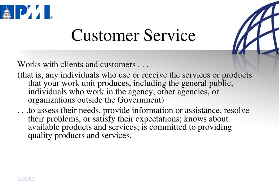 general public, individuals id who work kin the agency, other agencies, or organizations outside the Government).