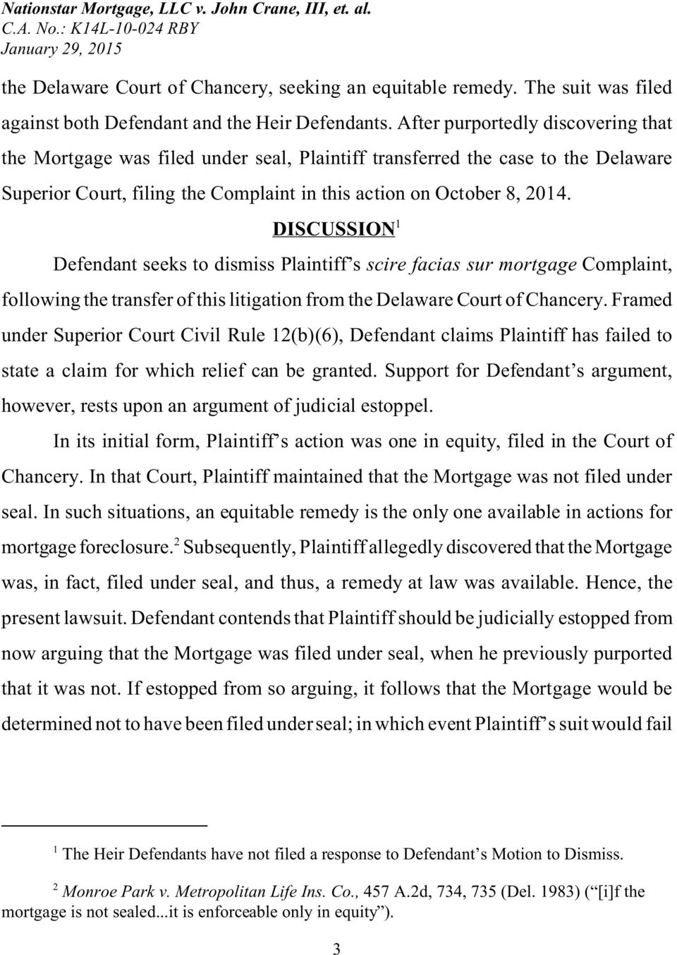 DISCUSSION 1 Defendant seeks to dismiss Plaintiff s scire facias sur mortgage Complaint, following the transfer of this litigation from the Delaware Court of Chancery.