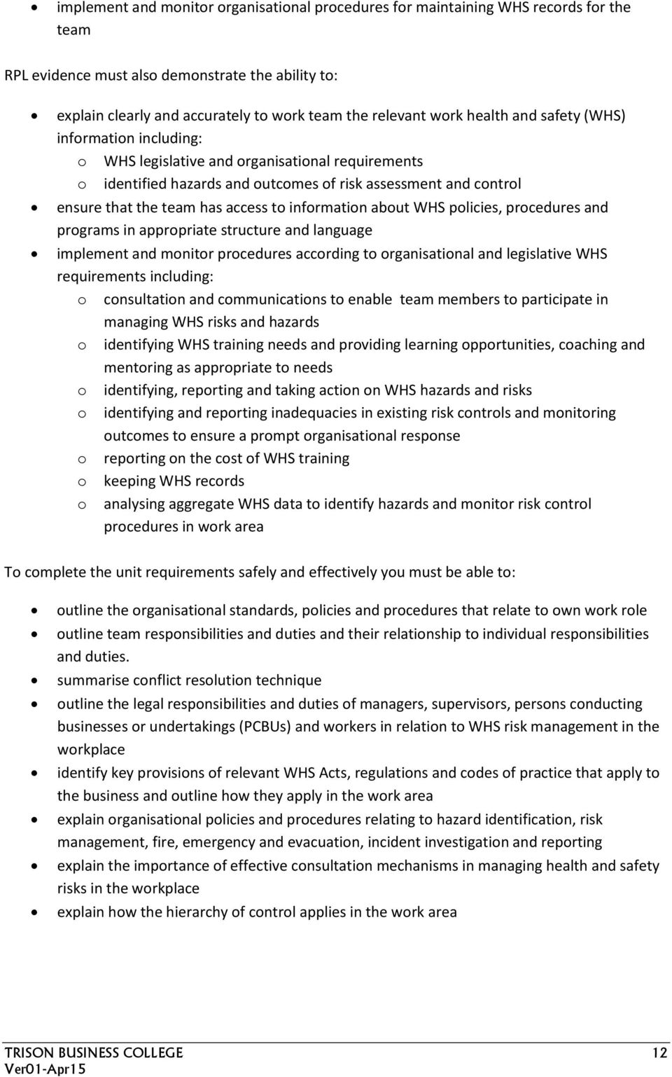 programs in appropriate structure and language implement and monitor procedures according to organisational and legislative WHS requirements including: o consultation and communications to enable