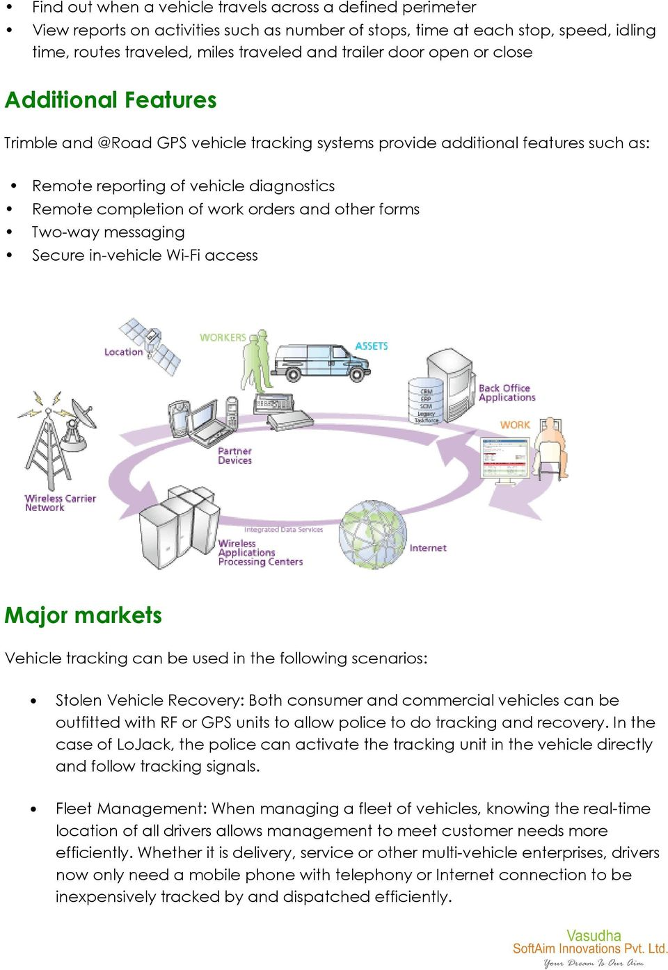 other forms Two-way messaging Secure in-vehicle Wi-Fi access Major markets Vehicle tracking can be used in the following scenarios: Stolen Vehicle Recovery: Both consumer and commercial vehicles can
