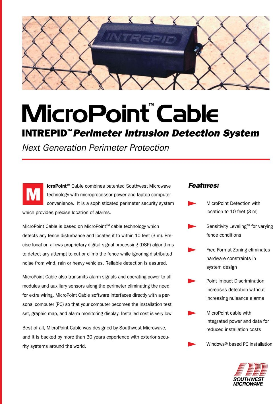 MicroPoint Cable is based on MicroPoint cable technology which detects any fence disturbance and locates it to within 10 feet (3 m).