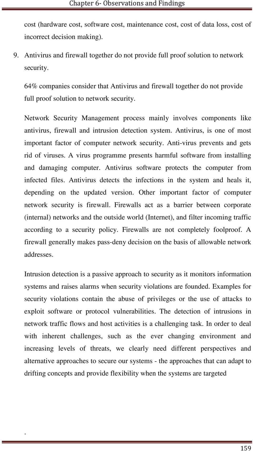 Network Security Management process mainly involves components like antivirus, firewall and intrusion detection system. Antivirus, is one of most important factor of computer network security.