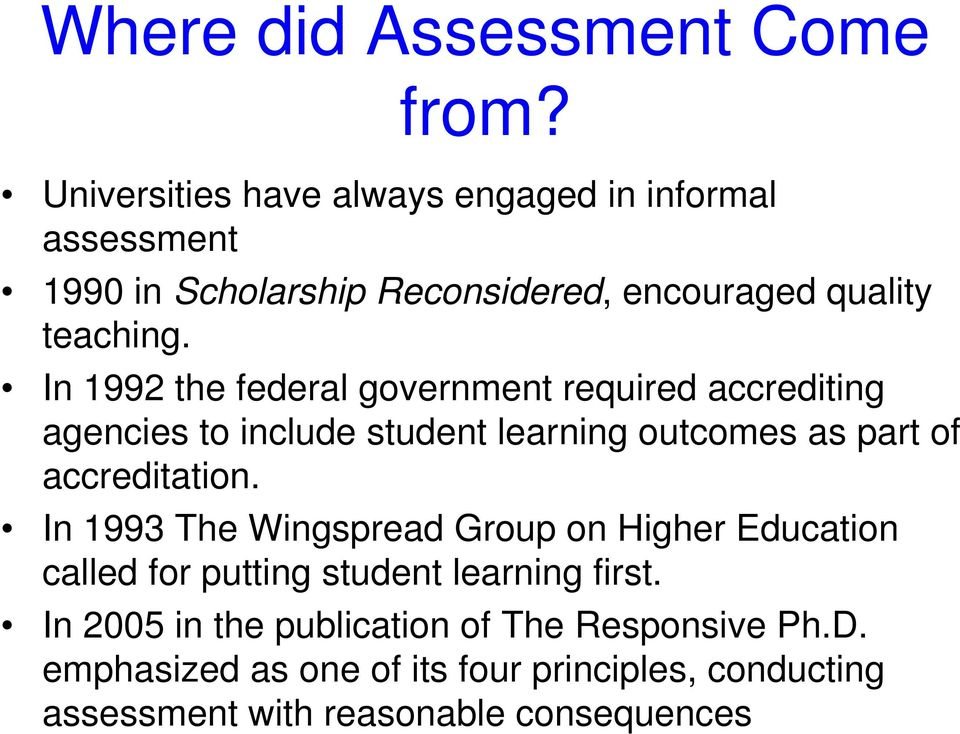 In 1992 the federal government required accrediting agencies to include student learning outcomes as part of accreditation.