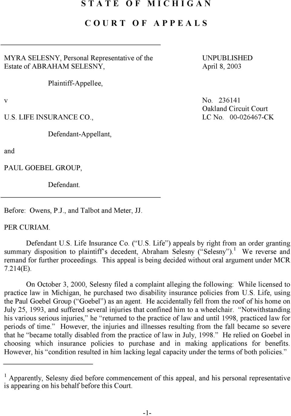 Life Insurance Co. ( U.S. Life ) appeals by right from an order granting summary disposition to plaintiff s decedent, Abraham Selesny ( Selesny ). 1 We reverse and remand for further proceedings.