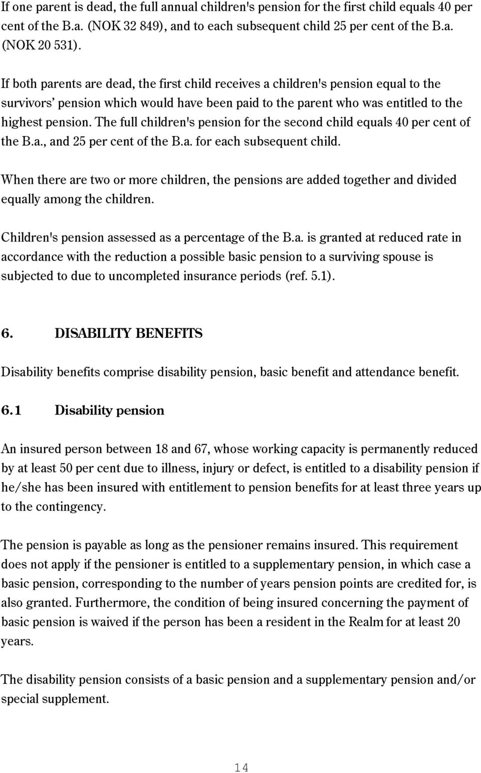 The full children's pension for the second child equals 40 per cent of the B.a., and 25 per cent of the B.a. for each subsequent child.