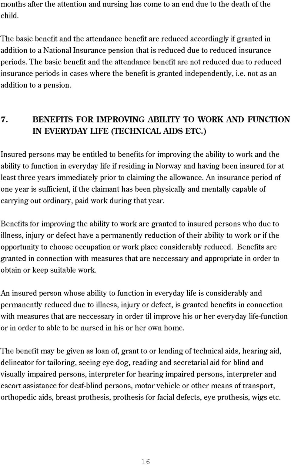 The basic benefit and the attendance benefit are not reduced due to reduced insurance periods in cases where the benefit is granted independently, i.e. not as an addition to a pension. 7.