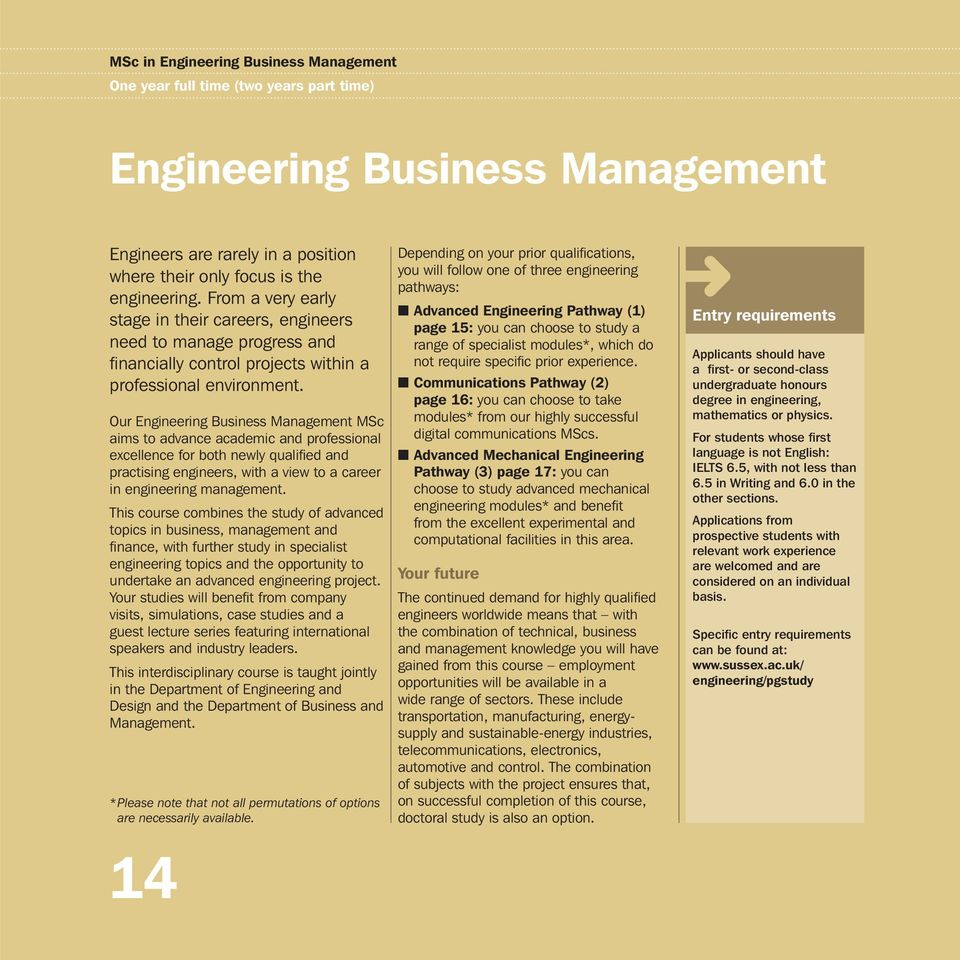 Our Engineering Business Management MSc aims to advance academic and professional excellence for both newly qualifi ed and practising engineers, with a view to a career in engineering management.