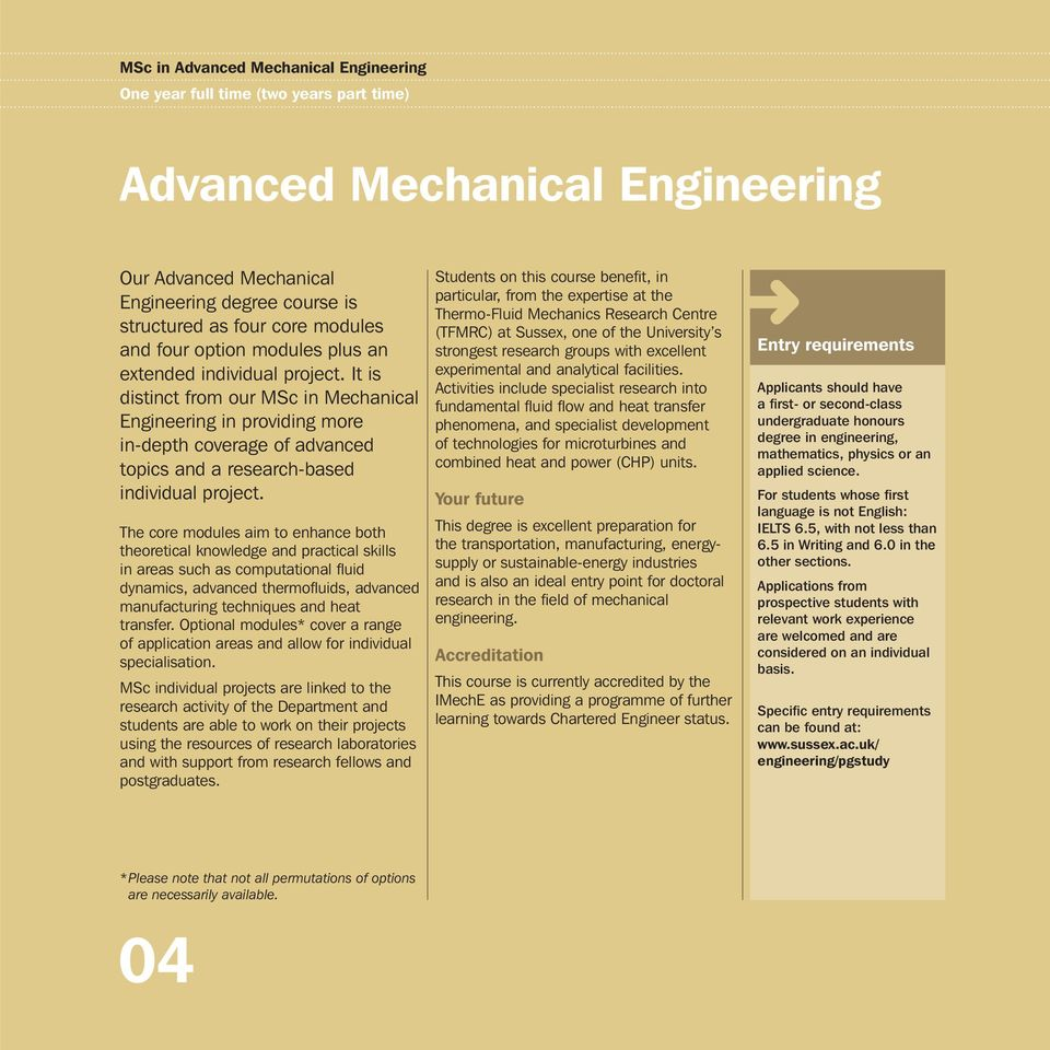 It is distinct from our MSc in Mechanical Engineering in providing more in-depth coverage of advanced topics and a research-based individual project.