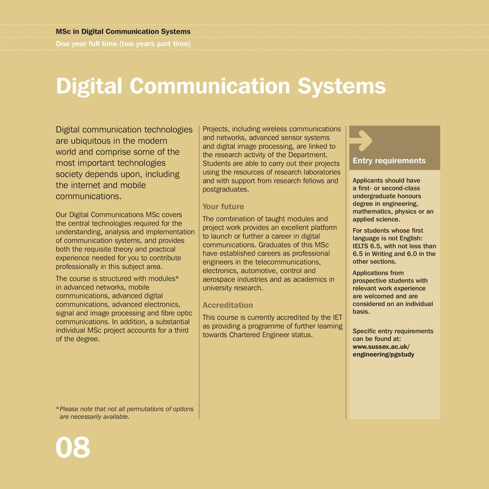 Our Digital Communications MSc covers the central technologies required for the understanding, analysis and implementation of communication systems, and provides both the requisite theory and