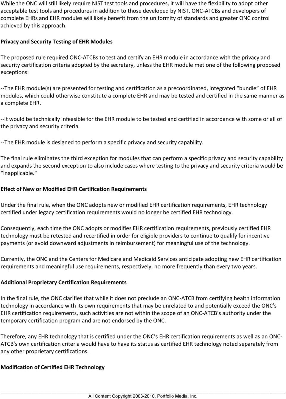 Privacy and Security Testing of EHR Modules The proposed rule required ONC-ATCBs to test and certify an EHR module in accordance with the privacy and security certification criteria adopted by the